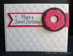 Have A Sweet Birthday Donut card by Jacquie J - Cards and Paper Crafts at Splitcoaststampers Card Making Inspiration, Making Ideas, Papyrus Cards, Coffee Cards, Birthday Cards, Birthday Sayings, Card Sketches, Recipe Cards, Kids Cards