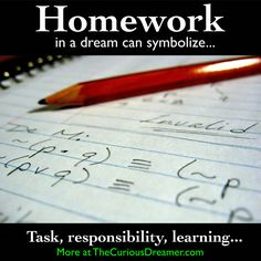 Homework as a dream symbol can mean... More at TheCuriousDreamer... #dreammeaning #dreamsymbol