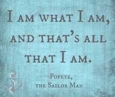 Discover and share Popeye Sailor Quotes. Explore our collection of motivational and famous quotes by authors you know and love. Men Quotes, Famous Quotes, Funny Quotes, Life Quotes, Popeye Tattoo, Sailor Quotes, Pirate Quotes, Popeye And Olive, Frases