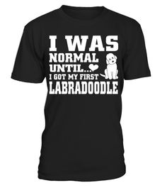 # I Was Normal Until I Got My First Labradoodle Funny Christmas Gifts T-shirt .  Shirts says I Was Normal Until I Got My First Labradoodle.Best present for Halloween, Mother's Day, Father's Day, Grandparents Day, Christmas, Birthdays everyday gift ideas or any special occasions.HOW TO ORDER:1. Select the style and color you want:2. Click Reserve it now3. Select size and quantity4. Enter shipping and billing information5. Done! Simple as that!TIPS: Buy 2 or more to save shipping cost!This is…