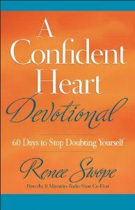 Confident Heart Devotional, A: 60 Days to Stop Doubting Yourself: Renee Swope: releasing Nov. 2013