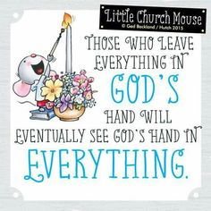 ❀ Those who leave everything in God's hand will eventually see God's hand in Everything...Little Church Mouse 9 July 2015 ❀