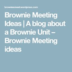 Brownie Meeting Ideas | A blog about a Brownie Unit – Brownie Meeting ideas