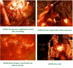 """This guy was a nightmare to work with, the Balrog."" -LOTR cast members"