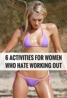 6 activities for women who hate working out.