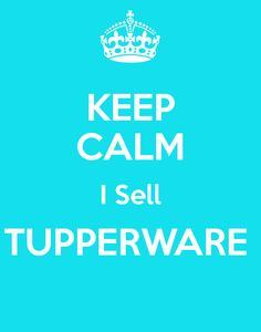 KEEP CALM I Sell TUPPERWARE  To Order http://my2.tupperware.com/charlottestrickland