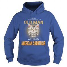 American Shorthair Power Of An Old Man With An American Shorthair Cat Hoodie T-Shirts, Hoodies ==►► Click Order This Shirt NOW!