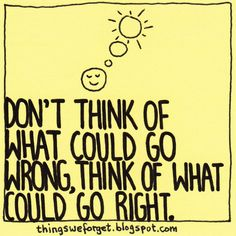 """""""Don't think of what could go wrong; think of what could go right"""" Words Of Wisdom Quotes, Wise Words, Happy Thoughts, Positive Thoughts, Action For Happiness, Leaving Quotes, Positive Psychology, Word Pictures, Spiritual Inspiration"""