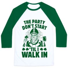 The Party Don't Start Till I Walk In (St. Patrick) - This funny St Patricks Day shirt is great for celebrating the best Irish holiday with your green wearing friends cuz St Patricks Day Jokes, St Patricks Day Drinks, St Pattys Day Outfit, St Patrick's Day Outfit, Funny Drinking Shirts, Funny Shirts, Baseball Tees For Women, Independance Day, St Patrick's Day Gifts