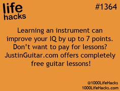 1000 Life Hacks YEAH! I've been wanting to learn guitar since I was 9 (17 now). I also play two others instruments though.