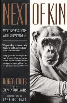 Next of #Kin. For 30 years Roger Fouts has pioneered communication with #chimpanzees through sign language--beginning with a mischievous baby chimp named Washoe.