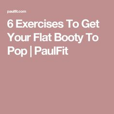 6 Exercises To Get Your Flat Booty To Pop | PaulFit