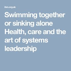 Swimming together or sinking alone Health, care and the art of systems leadership Innovation Lab, Leadership, Health Care, Articles, Swimming, London, Board, Swim, Sign