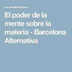 El poder de la mente sobre la materia - Barcelona Alternativa