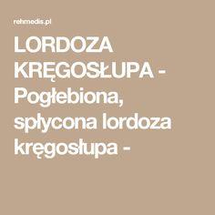LORDOZA KRĘGOSŁUPA - Pogłebiona, spłycona lordoza kręgosłupa -