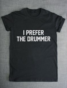 I Prefer The Drummer Sexy Rock Chick Band T-Shirt