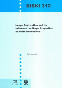 Image Digitization and Its Influence on Shape Properties in Finite Dimensions Dissertations in Artificial Intelligence /Ross Dawson. AKA, 2008