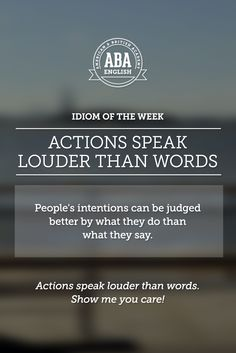 "English #idiom: ""Actions speak louder than words."" This English idiom indicates that people's intentions can be judged better by what they do than what they say."