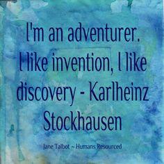I'm an adventurer. I like invention, I like discovery ~ Karlheinz Stockhausen #MusicIsAdventure #Adventure #365DaysOfAdventure www.janetalbot.com