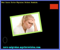 What Causes Ocular Migraines Without Headache 190427 - Cure Migraine