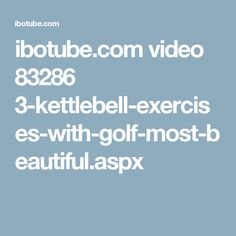 ibotube.com video 83286 3-kettlebell-exercises-with-golf-most-beautiful.aspx