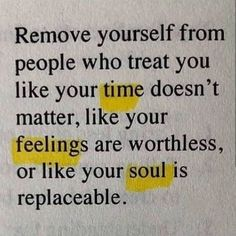 Remove yourself from people who treat you like your time doesn't matter, like your feelings are worthless, or like your soul is replaceable. Motivacional Quotes, Poetry Quotes, Mood Quotes, True Quotes, Positive Quotes, Photo Quotes, Happy Words, Wise Words, Self Love Quotes