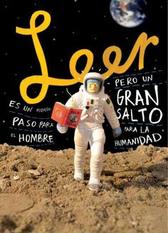 Leer es un pequeño paso para el hombre, pero un gran salto para la humanidad.