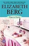 True To Form, by Elizabeth Berg