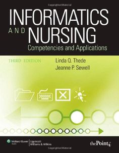 Informatics and Nursing: Competencies and Applications by Linda Q. Thede PhD  RN,http://www.amazon.com/dp/0781795974/ref=cm_sw_r_pi_dp_FDWCtb0VZHDMEJC7