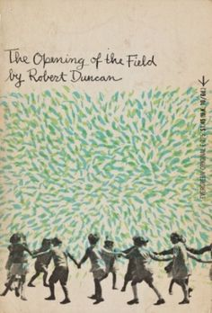 The Opening of the Field by Robert Duncan. Grove Press, Evergreen Edition, 1960. Cover design and illustration by Roy Kuhlman. www.roykuhlman.com