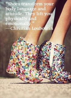 Fashion quote - Christian Louboutin  this quote needs to be in my future walk in shoe closet :)