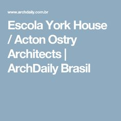 Escola York House / Acton Ostry Architects | ArchDaily Brasil