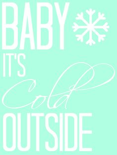 Baby It's Cold Outside- free printable