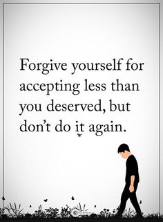Forgive yourself for accepting less than you deserved, but don't do it again.  And yet I did-time and again, because I thought, by coming back to me, he truly loved me, but refused to admit it even to himself