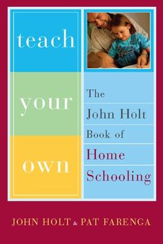 Buy Teach Your Own: The John Holt Book Of Homeschooling by John Holt, Pat Farenga and Read this Book on Kobo's Free Apps. Discover Kobo's Vast Collection of Ebooks and Audiobooks Today - Over 4 Million Titles! Educational Quotes For Kids, New Books, Books To Read, John Holt, Homeschool Books, Home Schooling, Education Quotes, Teaching Kids, Quotations