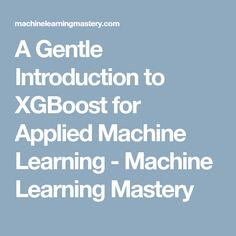 A Gentle Introduction to XGBoost for Applied Machine Learning - Machine Learning Mastery Decision Tree, Deep Learning, Machine Learning, How To Apply, Study, Studio, Investigations, Studying