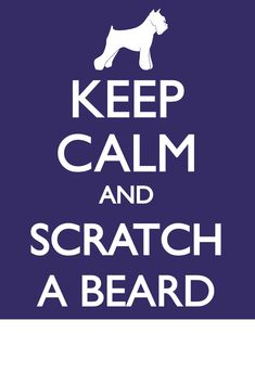 Schnauzer Keep Calm and Scratch a Beard 8x10 art print. $10.00, via Etsy.