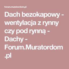 Dach bezokapowy - wentylacja z rynny czy pod rynną - Dachy - Forum.Muratordom.pl