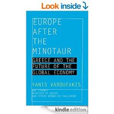 Amazon.com: Europe after the Minotaur: Greece and the Future of the Global Economy eBook: Yanis Varoufakis: Books