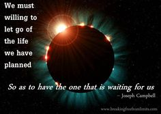 http://collectivelyconscious.net/wp-content/uploads/2014/02/joseph-campbell-we-must-be-willing-to-let-go-of-the-life-we-have-planned-so-as-to-have-the-one-that-is-waiting-for-us.jpg