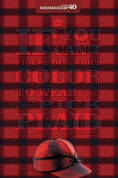 Kromerism #40: If you can't figure out which color to wear, pick plaid. #Kromerism