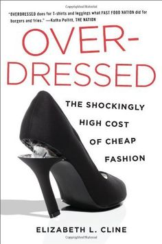 Overdressed: The Shockingly High Cost of Cheap Fashion by Elizabeth L. Cline - A good read that will make you think twice about over purchasing cheap clothes and investing in higher quality. You will look more pulled together as well! Fast Fashion, Cheap Fashion, Slow Fashion, Ethical Fashion, High Fashion, Ethical Clothing, Fashion Ideas, Fashion Guide, Ladies Fashion