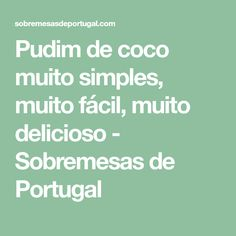 Pudim de coco muito simples, muito fácil, muito delicioso - Sobremesas de Portugal Coconut Pudding, Simple