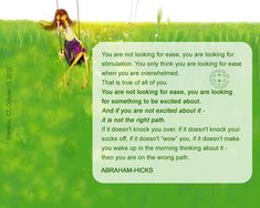 Abraham-Hicks - ''You are not looking for ease, you are looking for something to be excited about.''