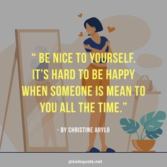 Be kind to yourself quotes to make you realize the importance of yourself-love   PixelsQuote.Net
