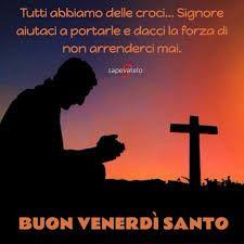 Risultati Immagini Per Frasi Sul Venerdi Santo Venerdi