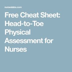 Free Cheat Sheet: Head-to-Toe Physical Assessment for Nurses Nursing Classes, Nursing School Notes, Nursing Care Plan, Nursing Tips, Travel Nursing, Nursing Physical Assessment, Nursing Cheat Sheet, Lpn Schools, Nursing Process