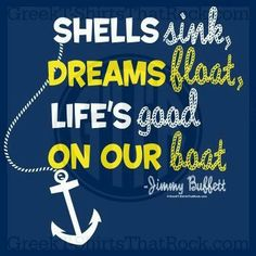 Shells sink, dreams float, life's good on our boat. Buy your sorority bid day, recruitment, and fraternity rush shirts with GreekT-ShirtsThatRock today! Jimmy Buffet Quotes, Boating Quotes, Cruise Quotes, Sailing Quotes, Quotes To Live By, Me Quotes, Beach Quotes, Girly Quotes, Little Presents
