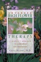 Advanced Bach Flower Therapy:  A Scientific Approach To Diagnosis And Treatment ~ great book for anyone interested in learning an in-depth approach to Bach Flower