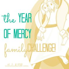The Year of Mercy Family Challenge Catholic All Year, Catholic Kids, Corporal Works Of Mercy, Pope Quotes, Year Of Mercy, Holy Thursday, Catholic Beliefs, Prayer For Family, Spiritual Words
